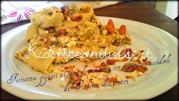 Ricetta Fettuccine giganti al pesto di pistacchi con polvere di mandorle di Valerio Santucci