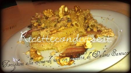Tortiglioni alla crema di noci con pancetta di Valerio Santucci