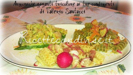 Ricette armoniche giganti tricolore ai tre condimenti di Valerio Santucci